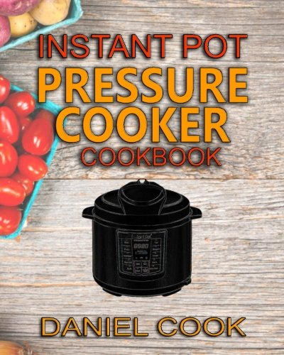 Instant Pot Pressure Cooker Cookbook: Instant Pot Pressure Cooker Mastery In One Book (Pressure cooker Recipes) (Volume 1) (Daniel Cook compare prices)