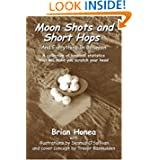 Moon Shots and Short Hops: And Everything In Between
