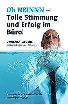 OH NEINNN - TOLLE STIMMUNG UND ERFOLG IM BÜRO!: UMDENKSTRUKTUR-RATGEBER MIT LEITFÄDEN FÜR BÜRO-OPTIMIERER (GERMAN EDITION)