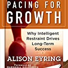 Pacing for Growth: Why Intelligent Restraint Drives Long-term Success Hörbuch von Alison Eyring Gesprochen von: Tiffany Williams