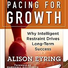 Pacing for Growth: Why Intelligent Restraint Drives Long-term Success | Livre audio Auteur(s) : Alison Eyring Narrateur(s) : Tiffany Williams