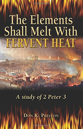 The Elements Shall Melt With Fervent Heat: A Study of 2 Peter 3