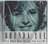 Brenda Lee You Don't Have to Say You Love