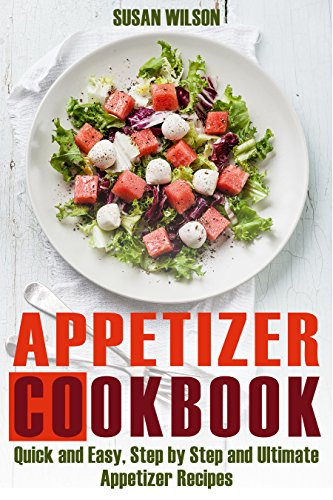 """Free Kindle Book : Appetizer Cookbook: Enjoy the """"Best Ever"""" Quick and Easy, Step by Step and Ultimate Healthy Appetizer Recipes"""