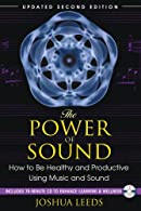 The Power of Sound: How to Manage Your Personal Soundscape for a Vital, Productive, and Healthy Life