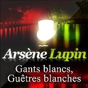 Gants blancs, guêtres blanches (Arsène Lupin 37) | Maurice Leblanc