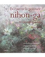 Découvrir la peinture nihon-ga : Art traditionnel japonais - Histoires et maîtres contemporains, pigments, supports, outils, techniques en pas à pas