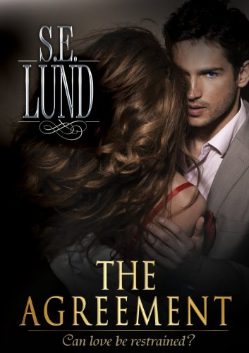 The Agreement (The Unrestrained Series) by S. E. Lund