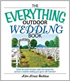Everything Outdoor Wedding Book: Choose the Perfect Location, Expect the Unexpected, And Have a Beautiful Wedding Your Guests Will Remember! (Everything (Weddings))
