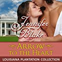 Arrow to the Heart (       UNABRIDGED) by Jennifer Blake Narrated by Moe Egan
