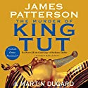The Murder of King Tut: The Plot to Kill the Child King (       UNABRIDGED) by James Patterson, Martin Dugard Narrated by Joe Barrett