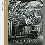 Fried Green Tomatoes at the Whistle Stop Cafe | Fannie Flagg