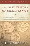 The Lost History of Christianity: The Thousand-Year Golden Age of the Church in the Middle East, Africa, and Asia--and How It Died (0061472816) by Philip Jenkins