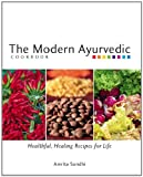 The Modern Ayurvedic Cookbook: Healthful, Healing Recipes for Life by Amrita Sondhi