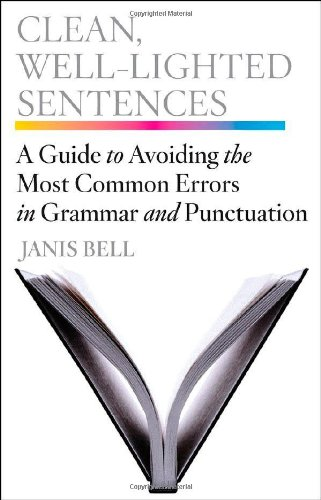 Clean, Well-Lighted Sentences: A Guide to Avoiding the Most Common Errors in Grammar and Punctuation