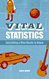 Vital Statistics: Everything a Man Needs to Know