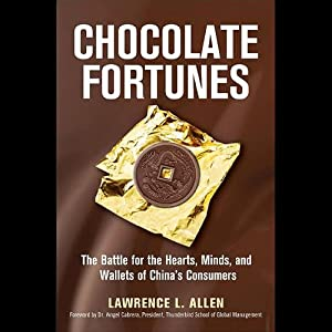 Chocolate Fortunes: The Battle for the Hearts, Minds, and Wallets of China's Consumers | [Lawrence L. Allen]