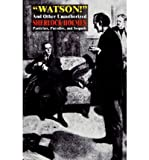 [ [ [ Watson! and Other Unauthorized Sherlock Holmes Pastiches, Parodies, and Sequels [ WATSON! AND OTHER UNAUTHORIZED SHERLOCK HOLMES PASTICHES, PARODIES, AND SEQUELS ] By Dingle, Captain A E ( Author )Feb-13-2009 Paperback
