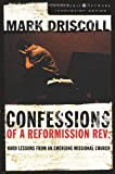 Confessions of a Reformission Rev.: Hard Lessons from an Emerging Missional Church (The Leadership Network Innovation) (0310270162) by Driscoll, Mark