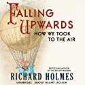 Falling Upwards: How We Took to the Air (       UNABRIDGED) by Richard Holmes Narrated by Gildart Jackson