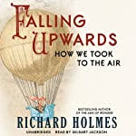 Falling Upwards: How We Took to the Air | Richard Holmes