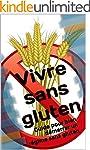 Vivre sans gluten: Guide pour bien d�...