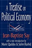 A Treatise on Political Economy (0765806533) by Say, Jean-Baptiste