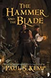 The Hammer and the Blade (0857662457) by Paul S. Kemp