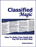 img - for Classified Magic - How To Make Your Small Ads Pay Off In A BIG Way book / textbook / text book