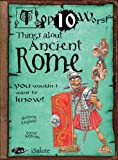 img - for Things About Ancient Rome: You Wouldn't Want to Know! (Top 10 Worst) book / textbook / text book