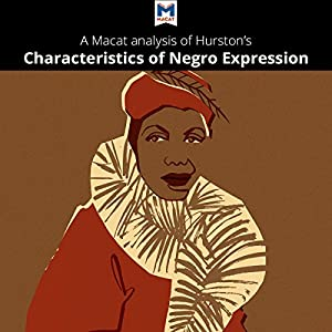 A Macat Analysis of Zora Neale Hurston's Characteristics of Negro Expression Audiobook