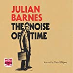 The Noise of Time | Julian Barnes
