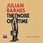 The Noise of Time   Julian Barnes
