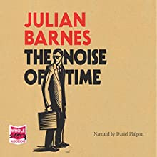 The Noise of Time | Livre audio Auteur(s) : Julian Barnes Narrateur(s) : Daniel Philpott
