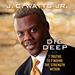 Dig Deep: 7 Truths to Finding the Strength Within | J. C. Watts
