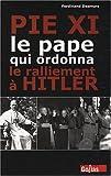 echange, troc Ferdinand Desmurs - Pie XI : Le pape qui ordonna le ralliement à Hitler