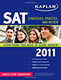 Kaplan SAT 2011: Strategies, Practice, and Review