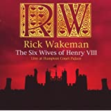 The Six Wives Of Henry VIII - Live At Hampton Court Palaceby Rick Wakeman