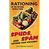 Spuds, Spam and Eating for Victory: Rationing in the Second World Warby Katherine Knight