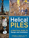 Helical Piles: A Practical Guide to Design and Installation - 0470404795