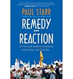 img - for [ REMEDY AND REACTION: THE PECULIAR AMERICAN STRUGGLE OVER HEALTH CARE REFORM (REVISED) ] By Starr, Paul ( Author) 2013 [ Paperback ] book / textbook / text book