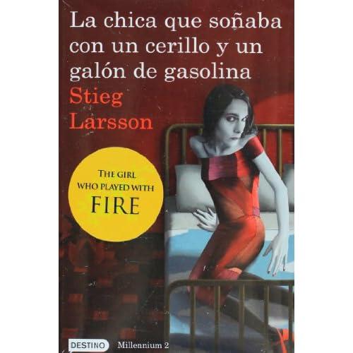 La chica que sonaba con un cerillo y un galon de gasolina: The Girl Who Played with Fire (Spanish Edition) (Millenium)