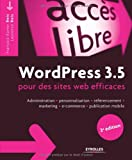 WordPress 3.5 pour des sites web efficaces : Administration, personnalisation, référencement, marketing, e-commerce, publication mobile