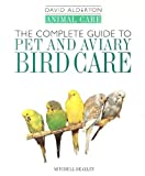 The Complete Guide to Caged and Aviary Bird Care (David Alderton Animal Care) (1840000384) by Alderton, David