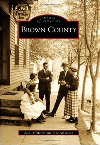 Brown County (Images of America) written by Rick Hofstetter