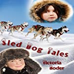 Sled Dog Tales | Victoria Victoria Roder