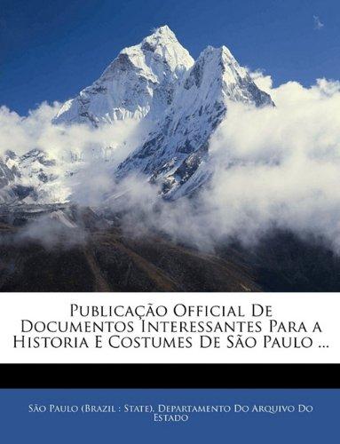 Publicação Official De Documentos Interessantes Para a Historia E Costumes De São Paulo ...