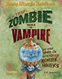 A.R. Rotruck How to Trap a Zombie, Track a Vampire, and Other Hands-on Activities for Monster Hunters: A Young Wizards Handbook
