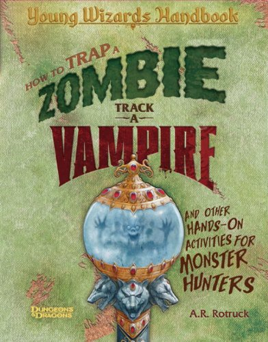 How to Trap a Zombie, Track a Vampire, and Other Hands-On Activities for Monster Hunters: A Young Wizards Handbook