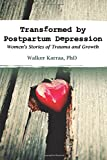 Transformed by Postpartum Depression: Womens Stories of Trauma and Growth